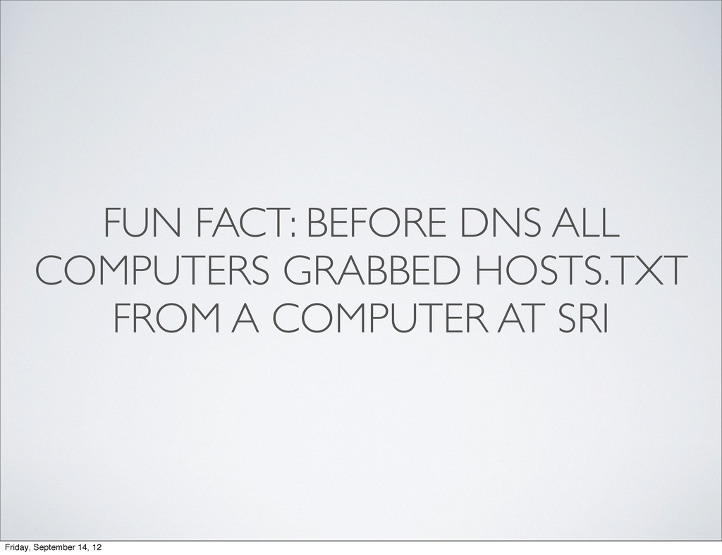 FUN FACT: BEFORE DNS ALL COMPUTERS GRABBED HOST...