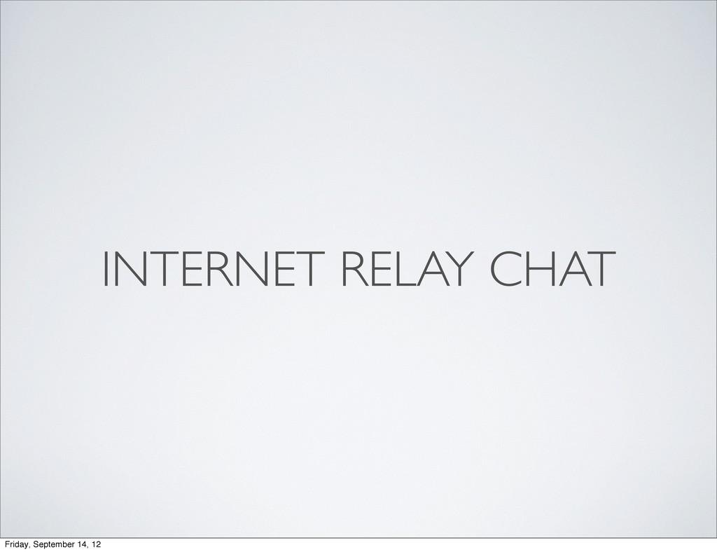 INTERNET RELAY CHAT Friday, September 14, 12