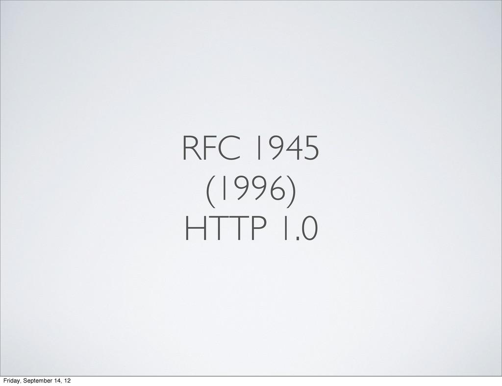 RFC 1945 (1996) HTTP 1.0 Friday, September 14, ...
