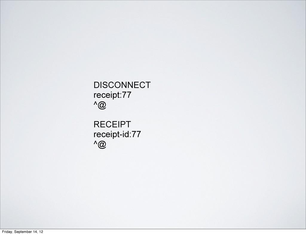 DISCONNECT receipt:77 ^@ RECEIPT receipt-id:77 ...