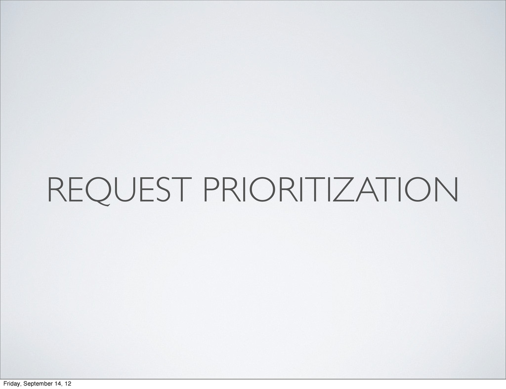 REQUEST PRIORITIZATION Friday, September 14, 12