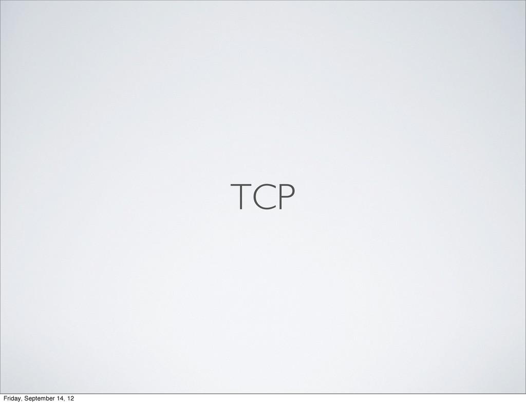 TCP Friday, September 14, 12