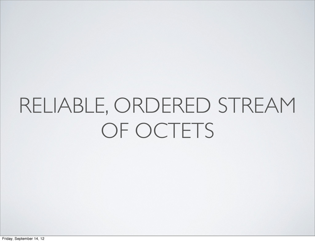 RELIABLE, ORDERED STREAM OF OCTETS Friday, Sept...