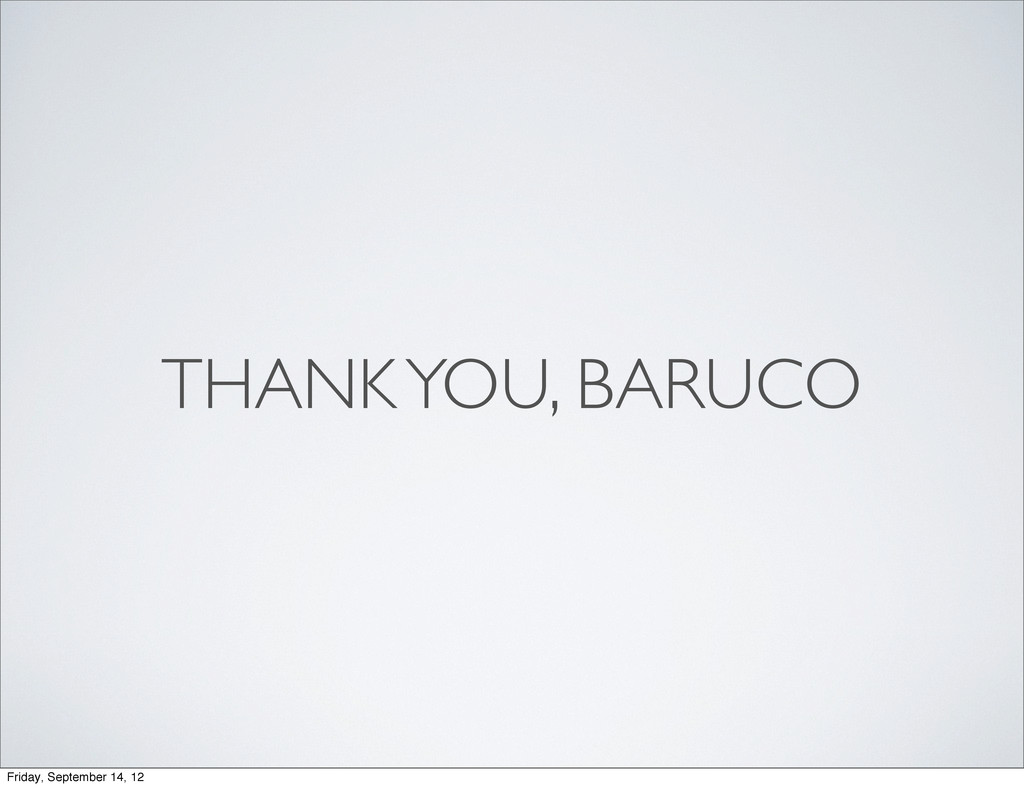 THANK YOU, BARUCO Friday, September 14, 12
