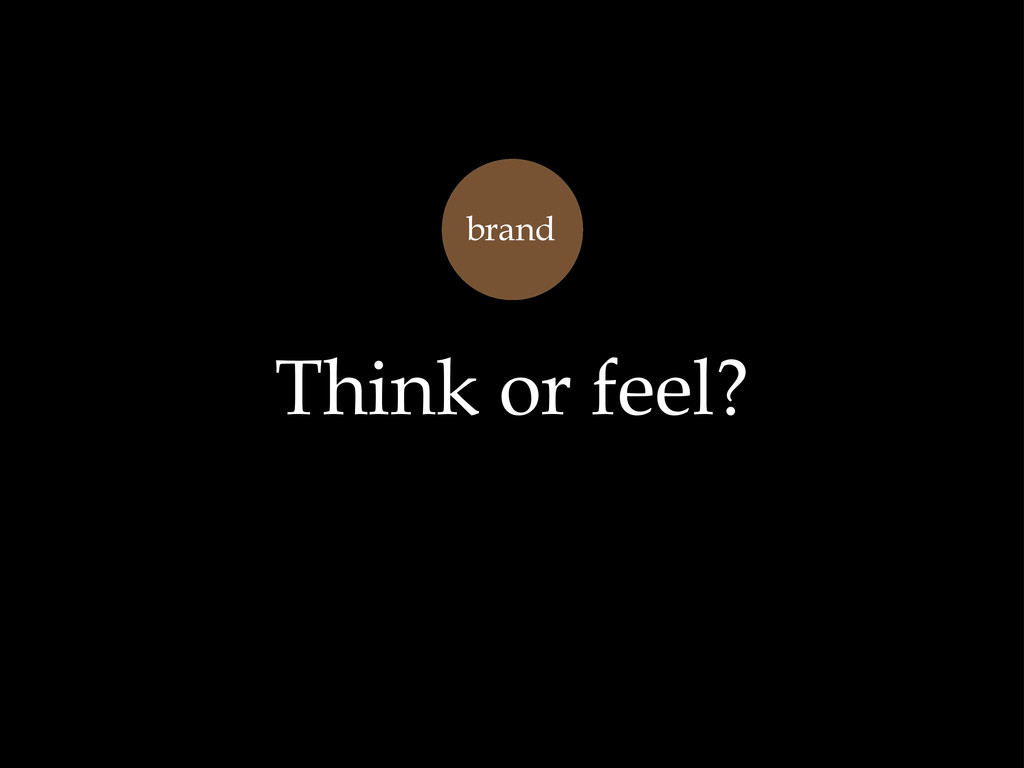 brand Think or feel?