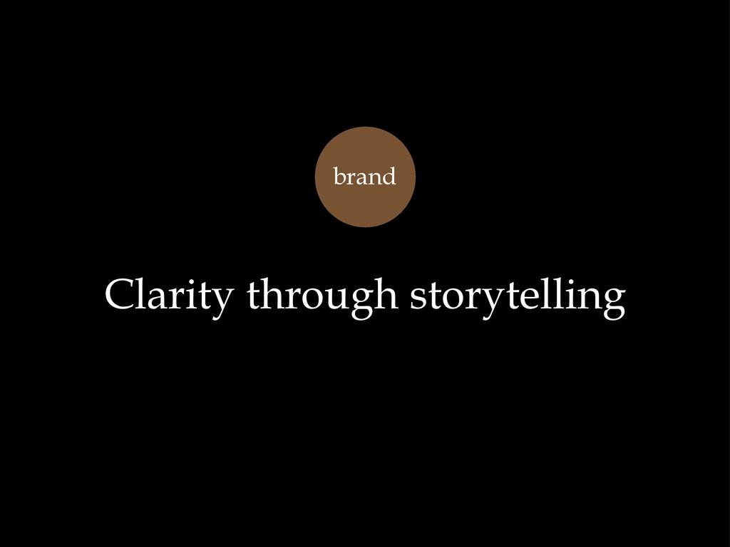 Clarity through storytelling brand