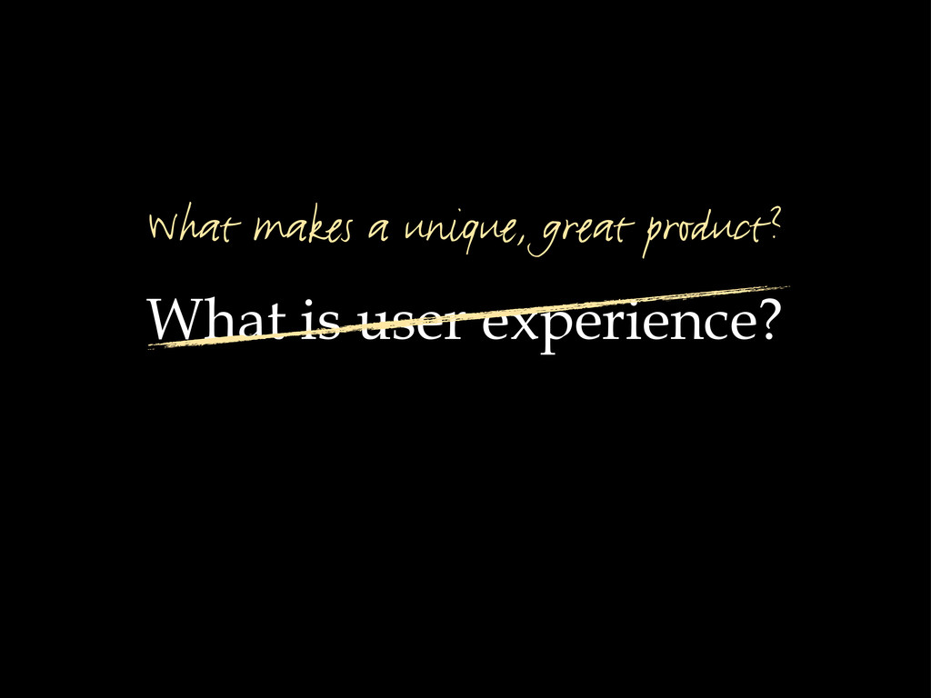 What is user experience? What makes a unique, g...