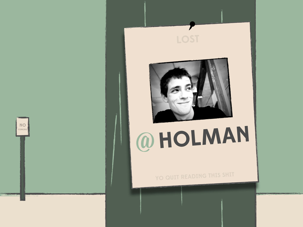 NO FORKING HOLMAN @ LOST YO QUIT READING THIS S...