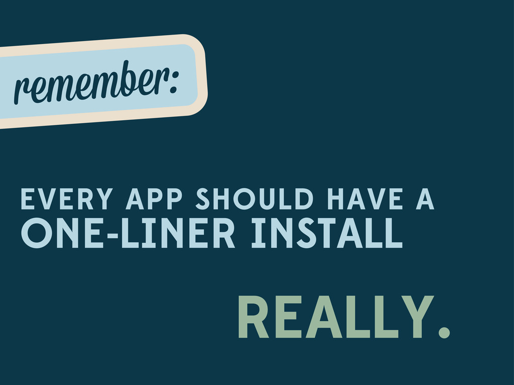 remembe : EVERY APP SHOULD HAVE A ONE-LINER INS...
