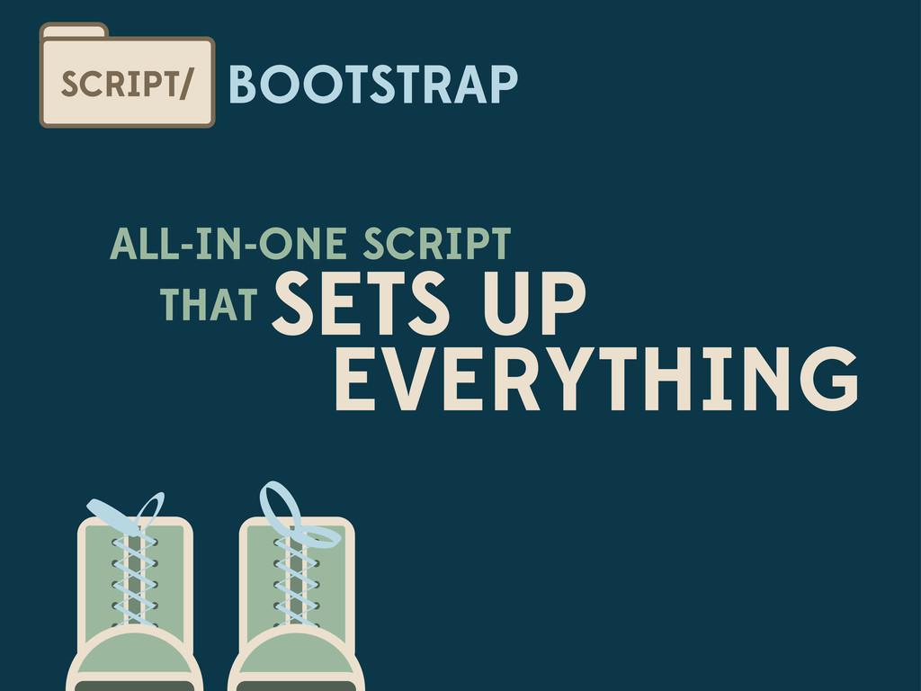 BOOTSTRAP SCRIPT/ ALL-IN-ONE SCRIPT THAT SETS U...