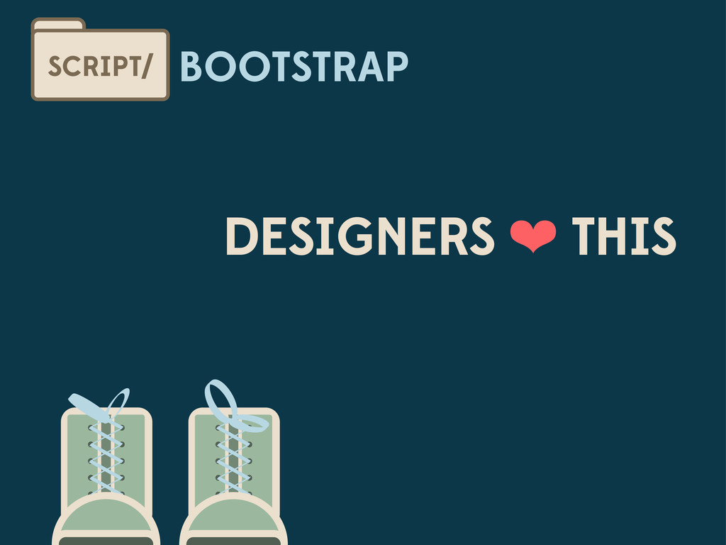 BOOTSTRAP SCRIPT/ DESIGNERS ❤ THIS