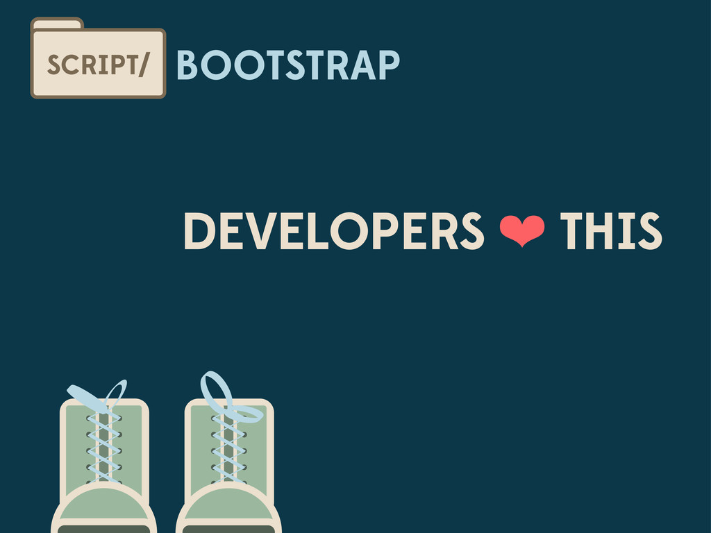 BOOTSTRAP SCRIPT/ DEVELOPERS ❤ THIS