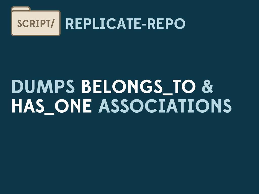 REPLICATE-REPO SCRIPT/ DUMPS BELONGS_TO & HAS_O...