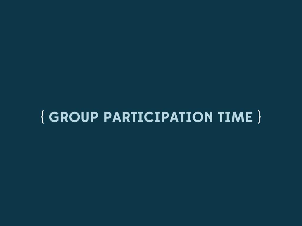 { GROUP PARTICIPATION TIME }