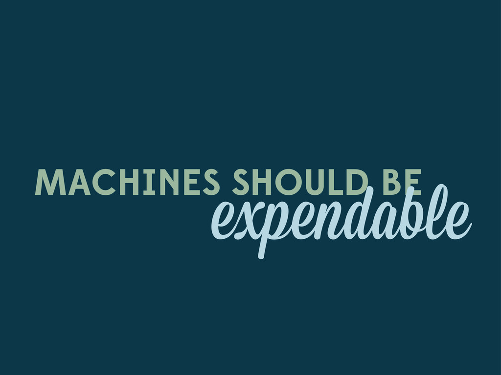 MACHINES SHOULD BE expendable
