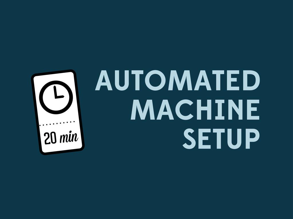 AUTOMATED MACHINE SETUP  20 min