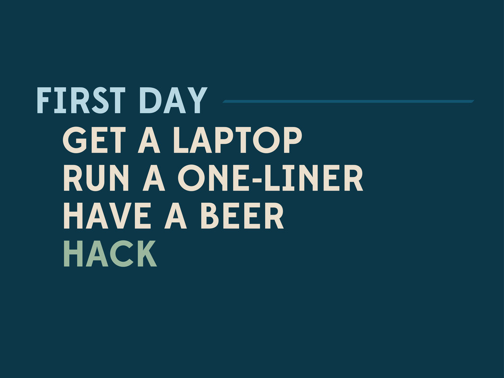 FIRST DAY GET A LAPTOP RUN A ONE-LINER HAVE A B...