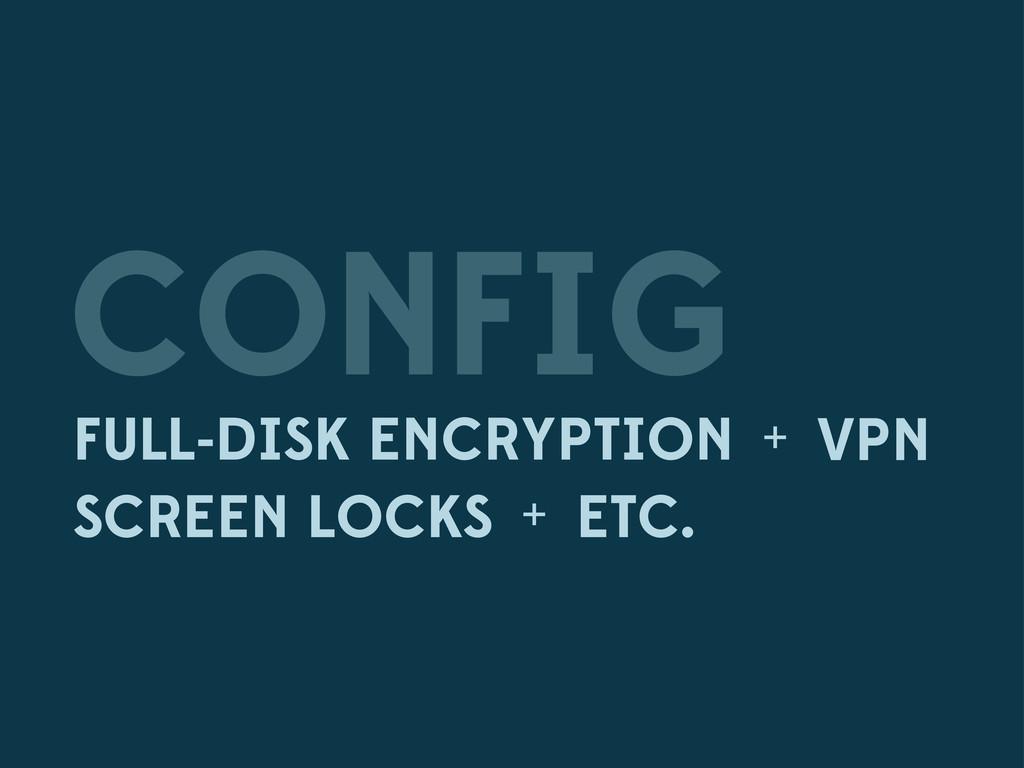 + CONFIG FULL-DISK ENCRYPTION SCREEN LOCKS VPN ...