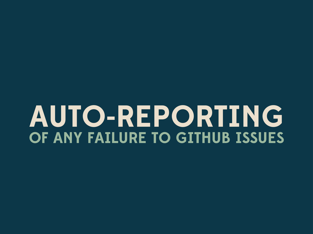 AUTO-REPORTING OF ANY FAILURE TO GITHUB ISSUES