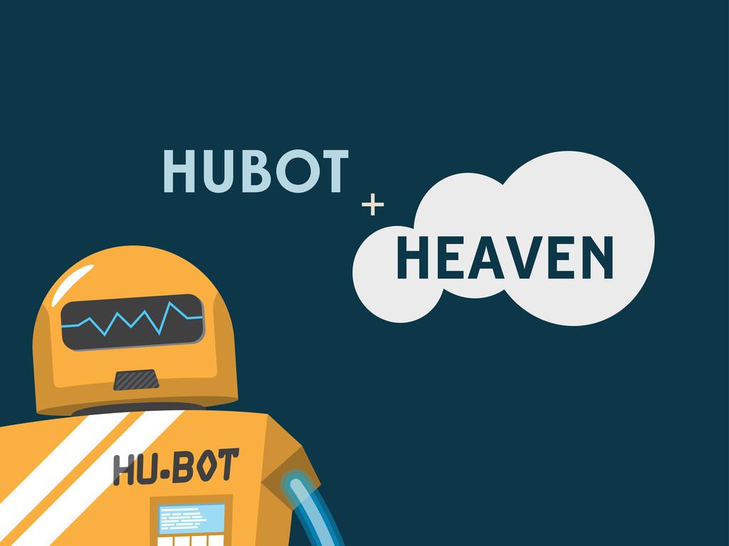 HUBOT HEAVEN +