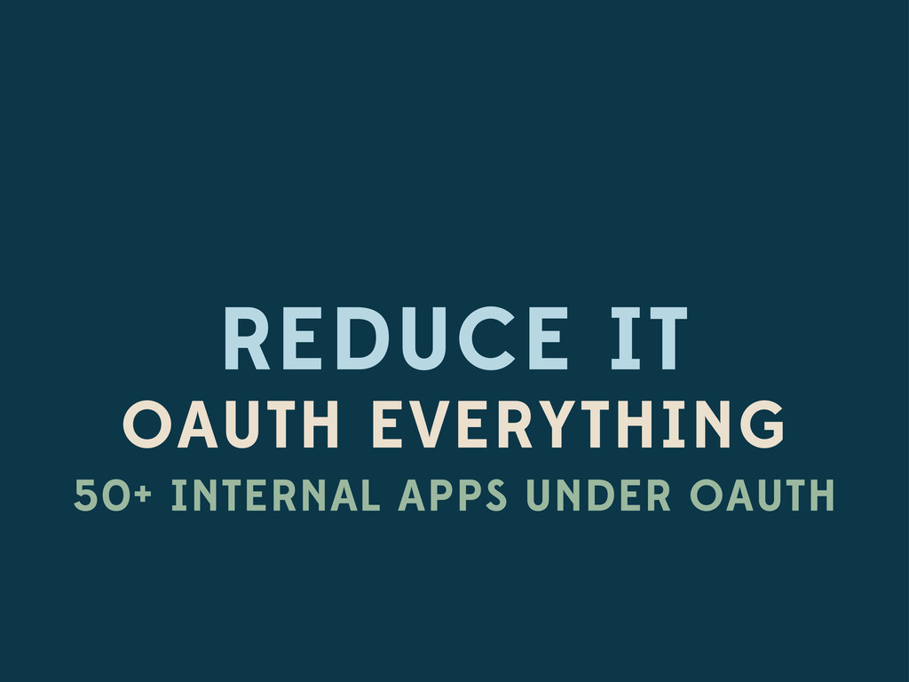 REDUCE IT OAUTH EVERYTHING 50+ INTERNAL APPS UN...