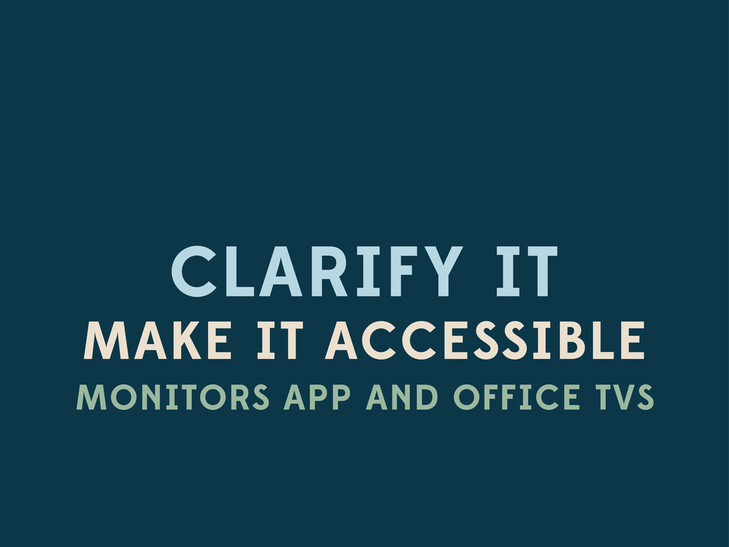 CLARIFY IT MAKE IT ACCESSIBLE MONITORS APP AND ...