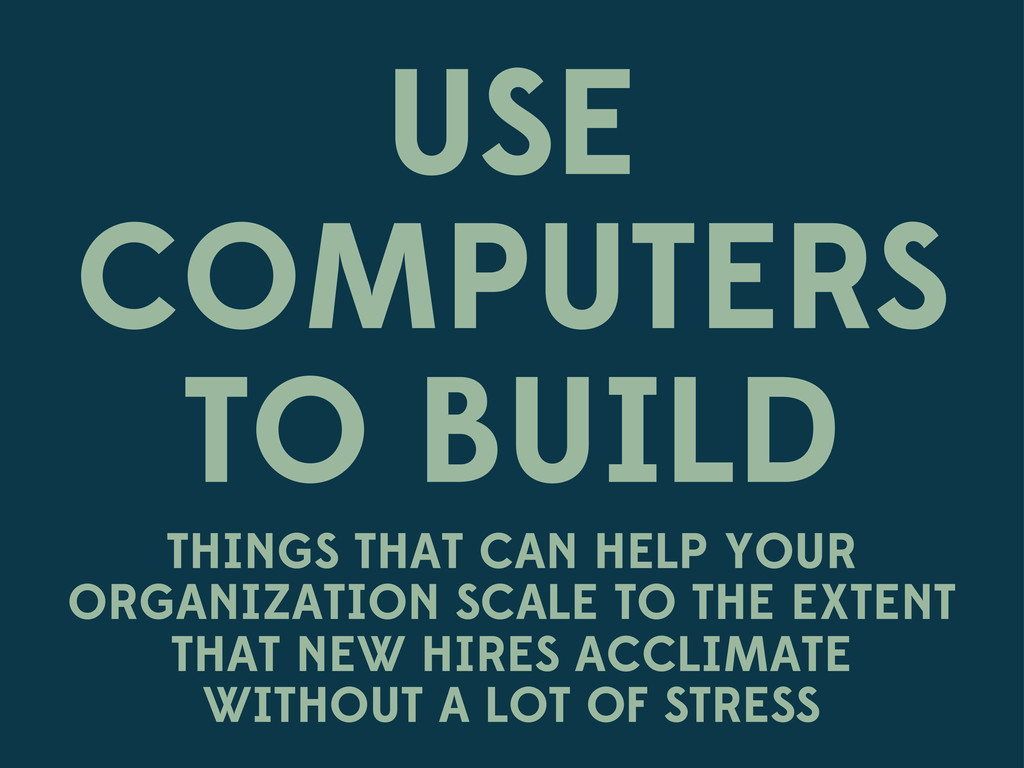 USE COMPUTERS TO BUILD THINGS THAT CAN HELP YOU...