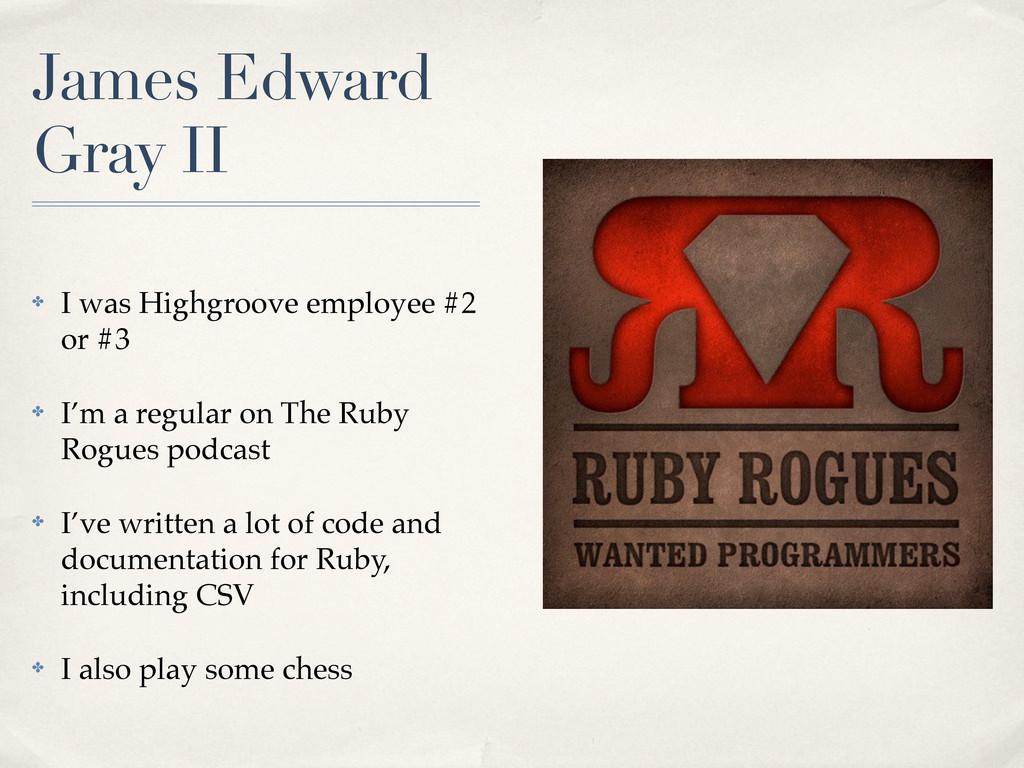 James Edward Gray II ✤ I was Highgroove employe...