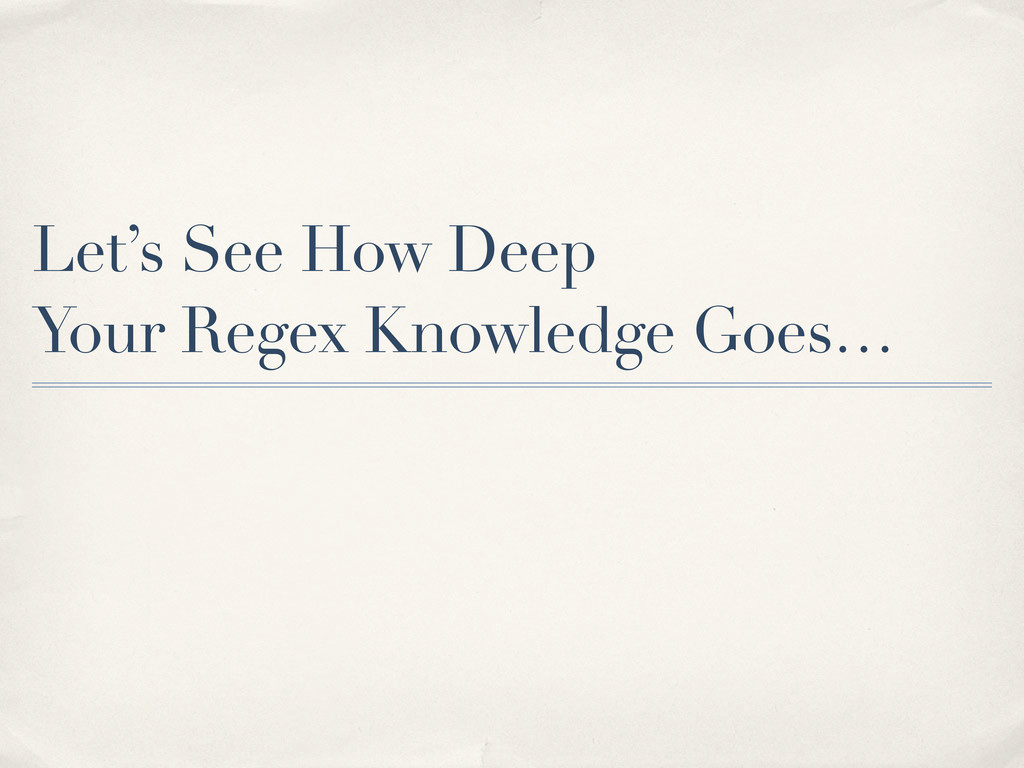 Let's See How Deep Your Regex Knowledge Goes…