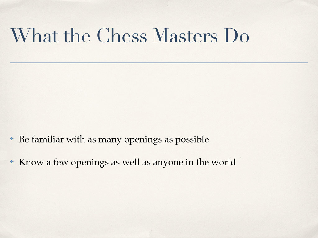 What the Chess Masters Do ✤ Be familiar with as...