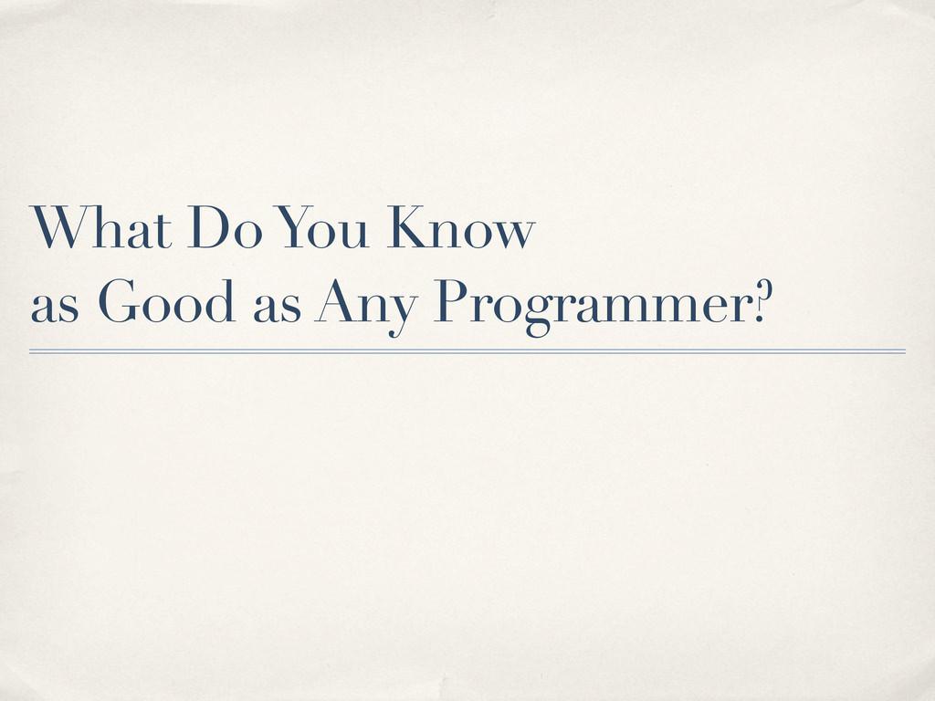 What Do You Know as Good as Any Programmer?
