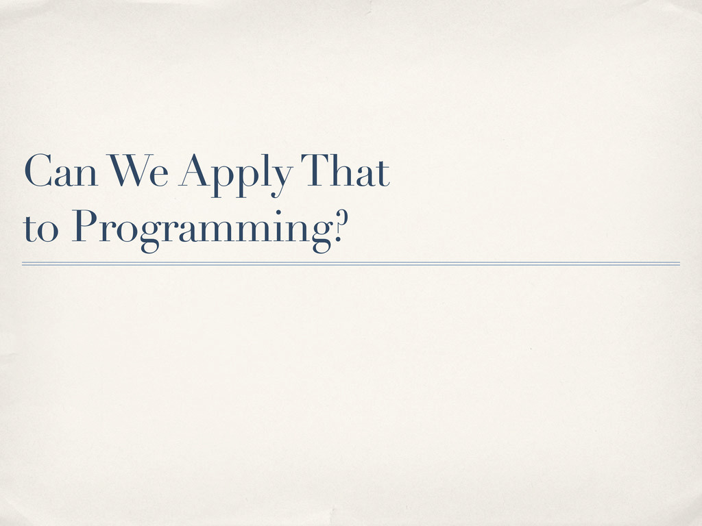 Can We Apply That to Programming?