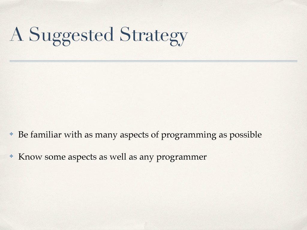 A Suggested Strategy ✤ Be familiar with as many...