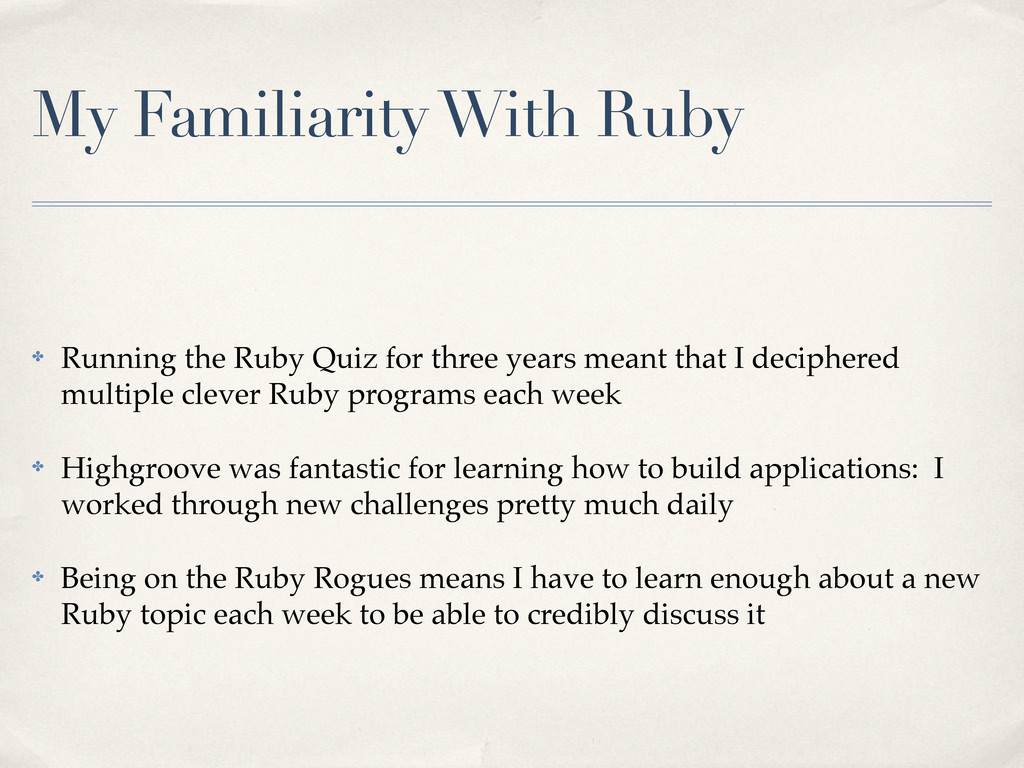 My Familiarity With Ruby ✤ Running the Ruby Qui...