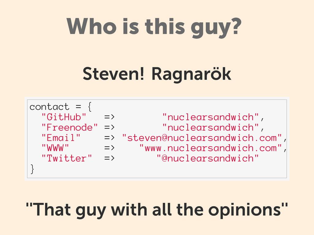 "Who is this guy? Steven! Ragnarök contact = { ""..."