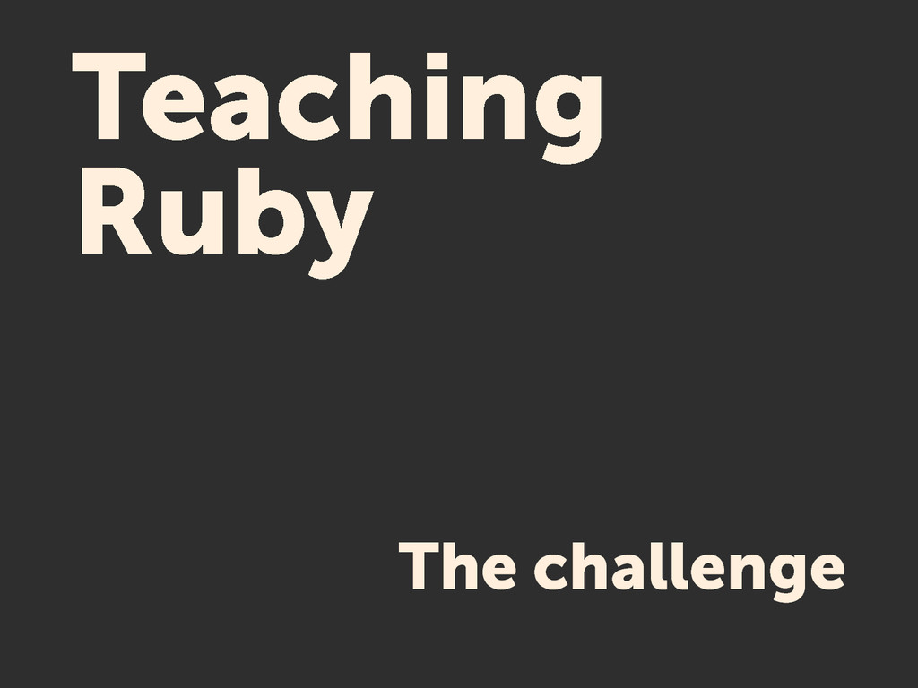 Teaching Ruby The challenge
