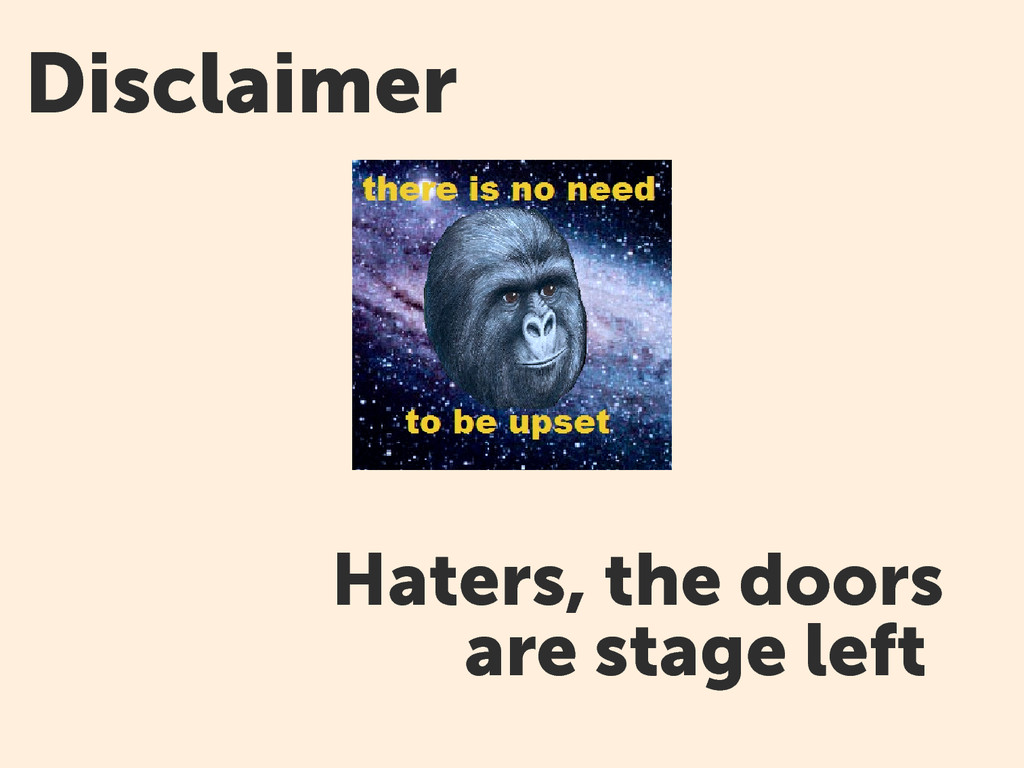 Disclaimer Haters, the doors are stage left