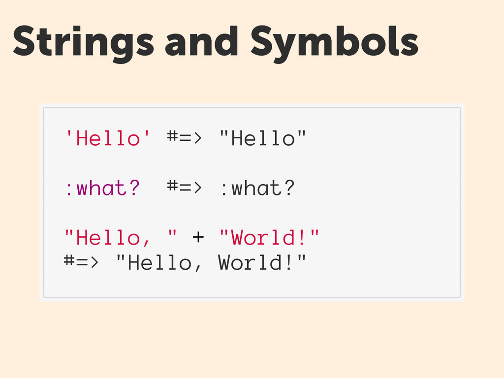 """Strings and Symbols 'Hello' #=> """"Hello"""" :what? ..."""