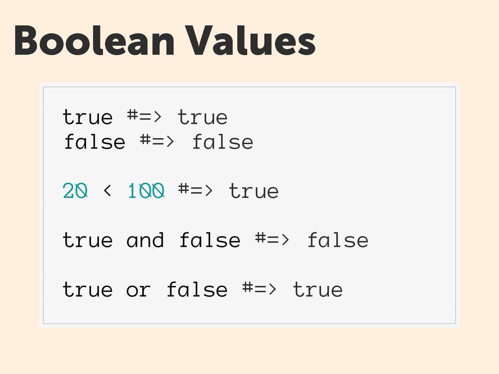 Boolean Values true #=> true false #=> false 20...