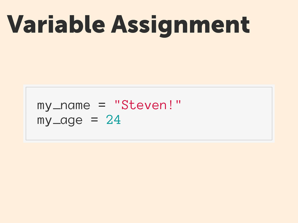 """Variable Assignment my_name = """"Steven!"""" my_age ..."""