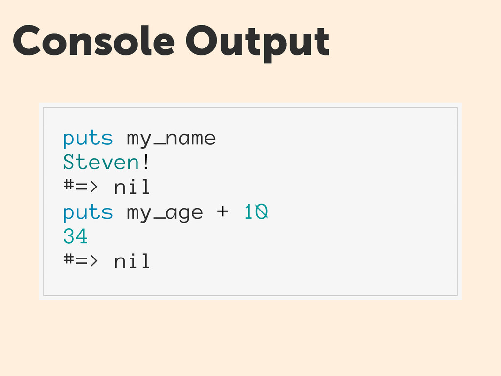 Console Output puts my_name Steven! #=> nil put...