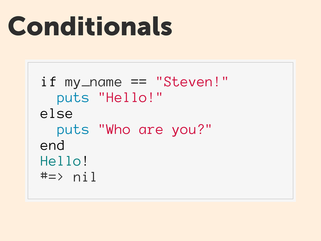 """Conditionals if my_name == """"Steven!"""" puts """"Hell..."""