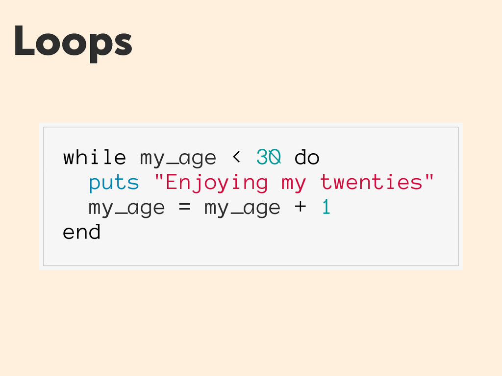 """Loops while my_age < 30 do puts """"Enjoying my tw..."""