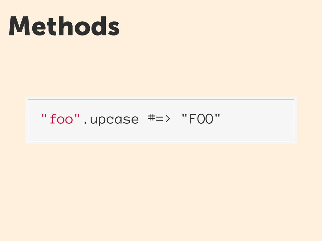 """Methods """"foo"""".upcase #=> """"FOO"""""""