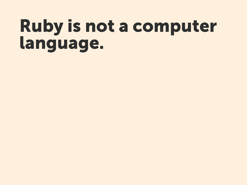 Ruby is not a computer language.