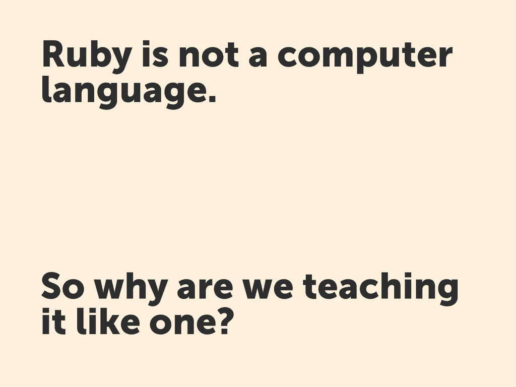 Ruby is not a computer language. So why are we ...