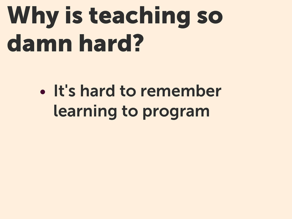 Why is teaching so damn hard? • It's hard to re...