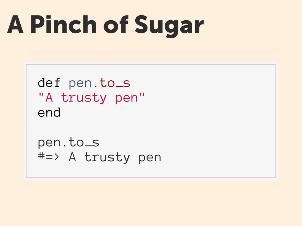 """A Pinch of Sugar def pen.to_s """"A trusty pen"""" en..."""