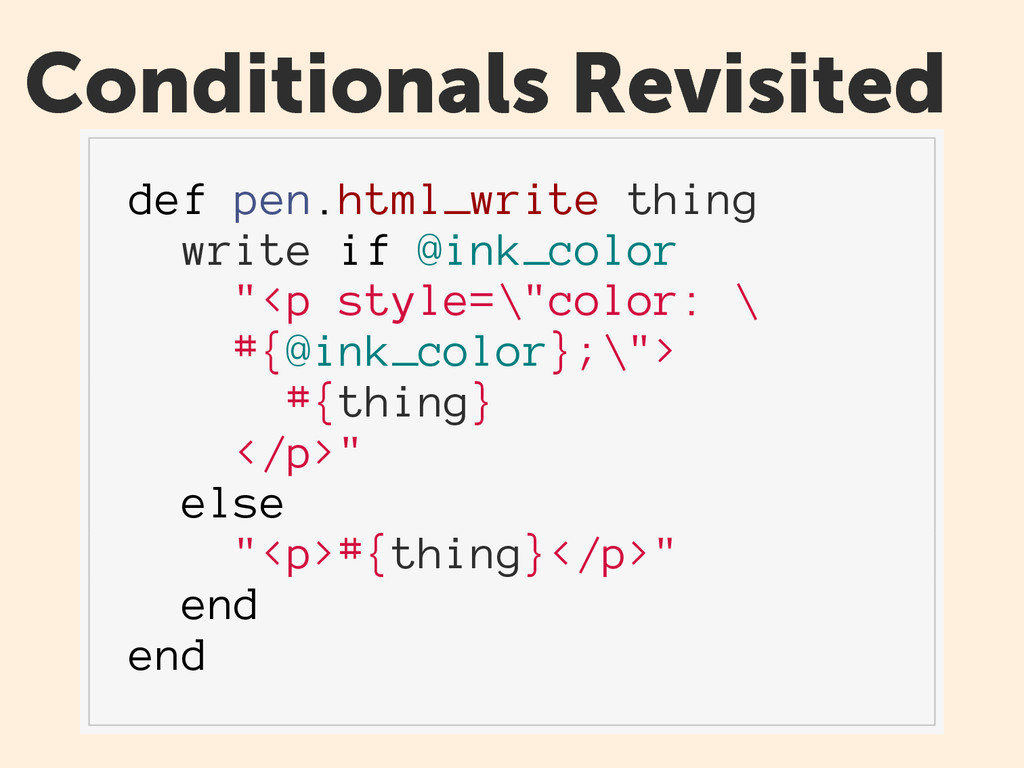 Conditionals Revisited def pen.html_write thing...