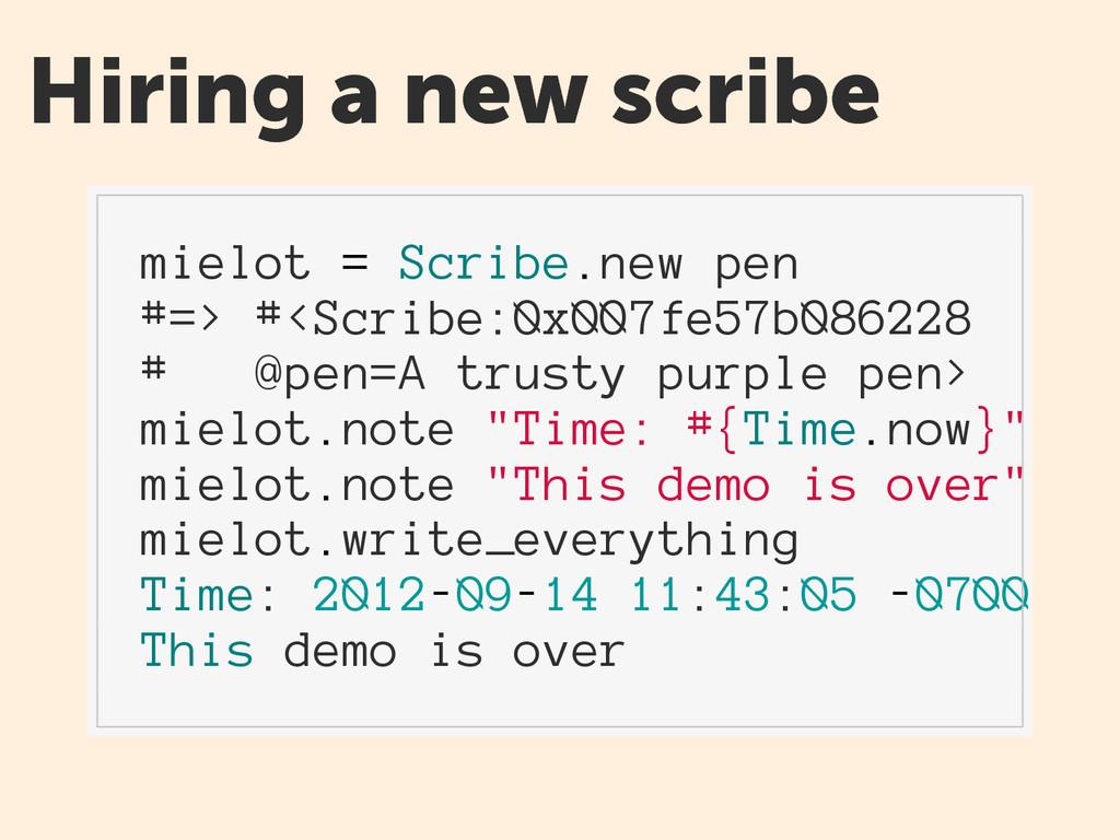 Hiring a new scribe mielot = Scribe.new pen #=>...
